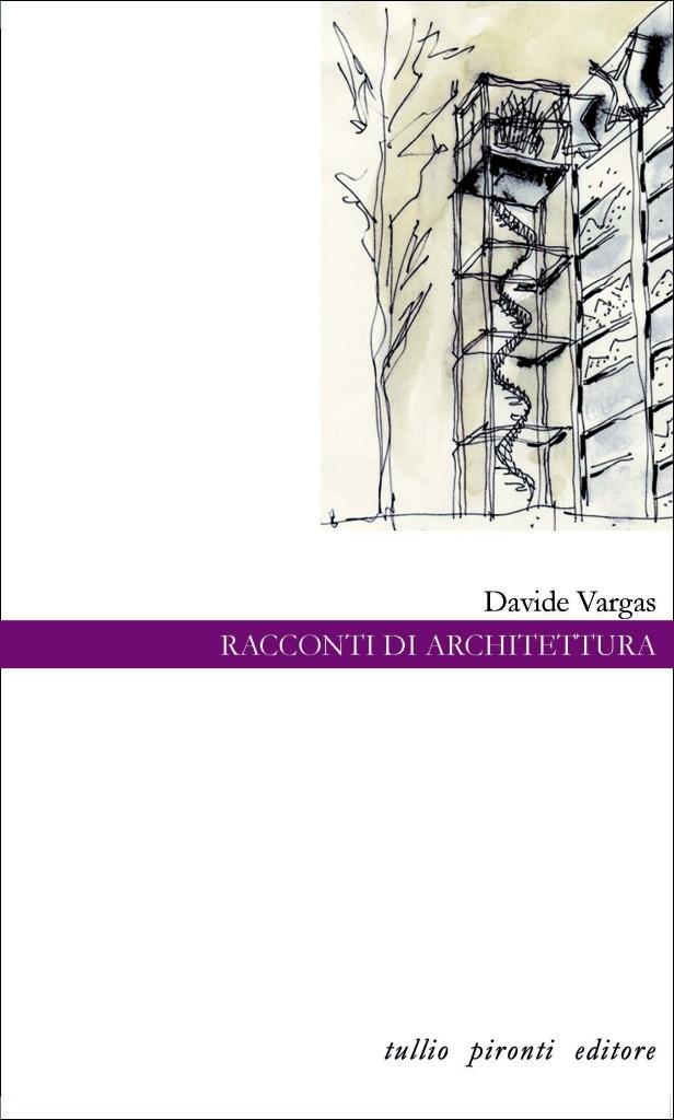 RACCONTI DI ARCHITETTURA, Tullio Pironti Editore, Napoli 2012. Costo euro12.